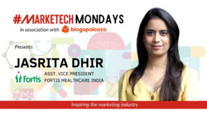 #MARKETECHMondays, Jasrita Dhir, Fortis Healthcare India