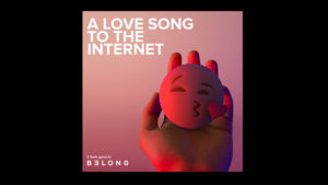 A love song to the Internet Belong